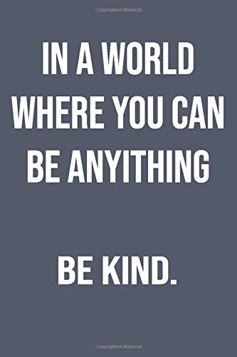 In A World Where You Can Be Anything Be Kind - Notebook & Journal: Spread Kindness - Perfect Gift for Women Girls Men Boys Kids | 6x9 Lined Ruled ... for Writing School College etc. vol. 2