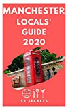 Manchester 25 Secrets  2020 - The Locals Travel Guide  For Your Trip to Manchester (England): Skip the tourist traps and explore like a local