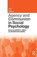 Agency and Communion in Social Psychology (Current Issues in Social Psychology)