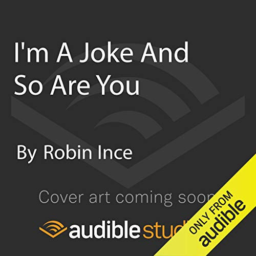 I'm A Joke And So Are You     Reflections on Humour and Humanity              By:                                                                                                                                 Robin Ince                               Narrated by:                                                                                                                                 Robin Ince                      Length: Not Yet Known     Not rated yet     Overall 0.0