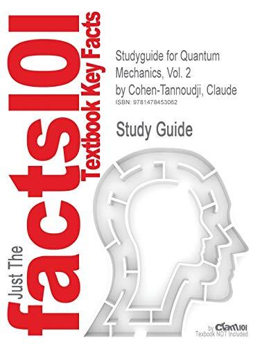 Studyguide for Quantum Mechanics, Vol. 2 by Cohen-Tannoudji, Claude, ISBN 9780471164357