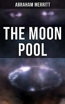THE MOON POOL: A Sci-Fi Novel by [Abraham Merritt]
