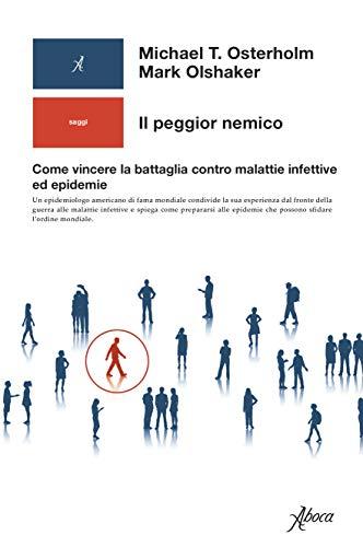 Il peggior nemico: Come vincere la battaglia contro malattie infettive ed epidemie (Italian Edition)