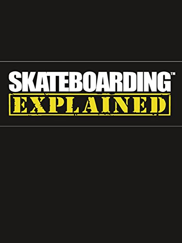 Skateboarding Explained: The Ins...