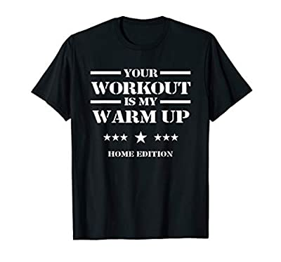 Your Workout Is My Warm Up Funny Fitness Home Sports Gift T-Shirt