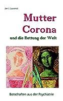 Mutter Corona und die Rettung der Welt: Botschaften aus der Psychiatrie
