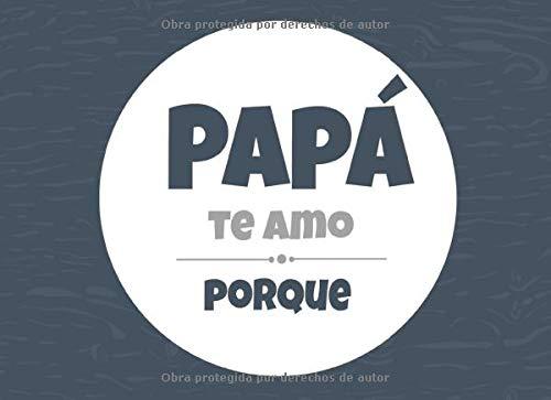 Papá te amo porque: Un libro que te anima a escribir las razones por las cuales amas a tu padre (un libro al estilo te amo porque) (Spanish Edition)