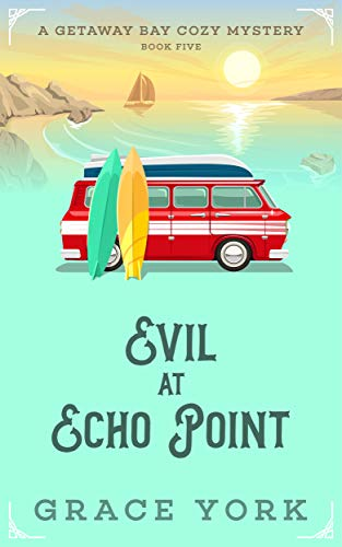 Evil at Echo Point (Getaway Bay Cozy Mystery Series Book 5)