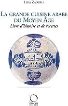 La grande cuisine arabe du moyen âge : Livre d'histoire et de recettes