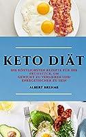 Keto Diaet (Keto Diet German Edition): Die Koestlichsten Rezepte Fuer Ihr Fruehstueck, Um Gewicht Zu Verlieren Und Energetischer Zu Sein
