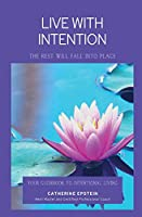 Live With Intention-The Rest Will Fall Into Place