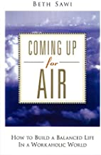 Coming Up for Air: How to Build a Balanced Life in a Workaholic World