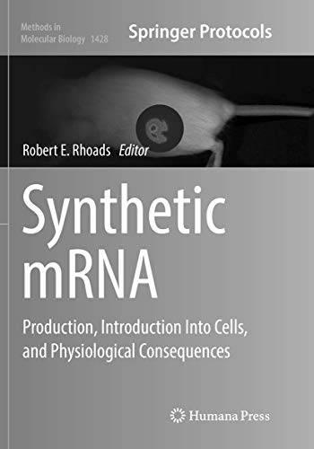 Synthetic mRNA: Production, Introduction Into Cells, and Physiological Consequences (Methods in Molecular Biology, Band 1428)