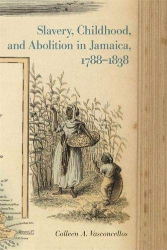 Slavery, Childhood, and Abolition in Jamaica, 1788–1838 (Early American Places Ser.)