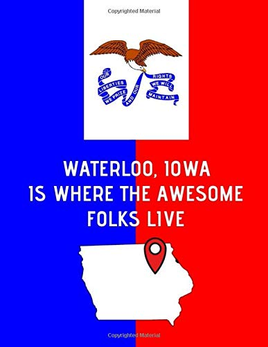 Waterloo, Iowa Is Where The Awesome Folks Live: Waterloo IO Note Book