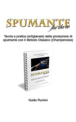 SPUMANTE fai da te: Teoria e pratica (artigianale) della produzione di spumante con il Metodo Classico (Champenoise) (Compagnia della Vigna: gli ebook di www.vinofaidate.com Vol. 1)