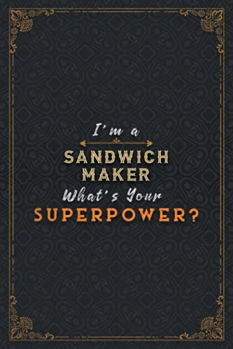 Sandwich Maker Notebook Planner - I\'m A Sandwich Maker What\'s Your Superpower Job Title Working Cover Daily Journal: Task Manager, A Blank, Hour, ... A5, 5.24 x 22.86 cm, Over 110 Pages, Happy