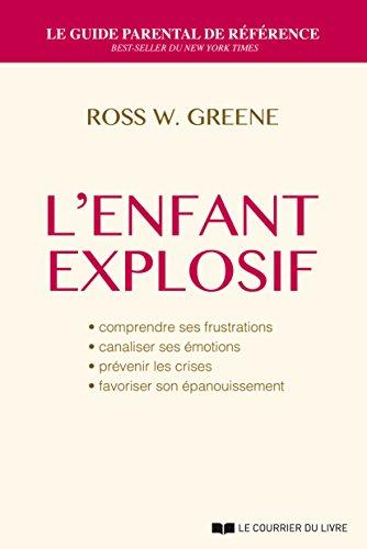 L'enfant explosif - Comprendre ses frustrations, canaliser ses émotions, prévenir les crises,...