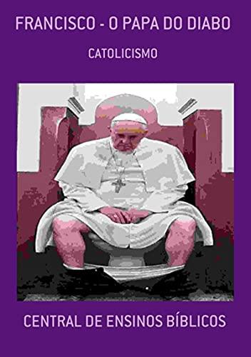 Francisco - O Papa Do Diabo (Portuguese Edition)