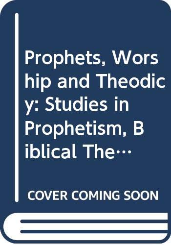 Prophets, Worship and Theodicy: Studies in Prophetism, Biblical Theology and Structural and Rhetorical Analysis and the Place of Music in Worship: ... 1982 (Oudtestamentische Studien, Band 23)