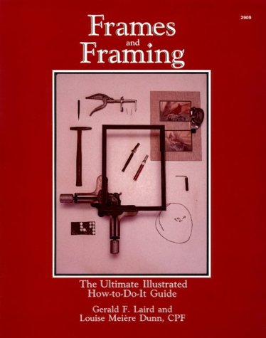 Frames and Framing: The Ultimate Illustrated How-To-Do-It Guide
