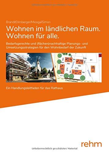 Wohnen im ländlichen Raum/Wohnen für alle: Bedarfsgerechte und (flächen-)nachhaltige Planungs- und Umsetzungsstrategien für den Wohnbedarf der Zukunft - Ein Handlungsleitfaden für das Rathaus