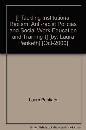 [( Tackling Institutional Racism: Anti-racist Policies and Social Work Education and Training...