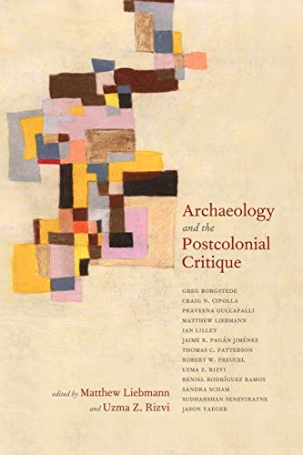 Archaeology and the Postcolonial Critique (Archaeology in Society Series)