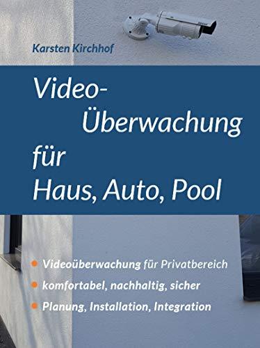 Video-Überwachung für Haus, Auto, Pool: Videoüberwachung für Privatbereich, komfortabel, nachhaltig, sicher