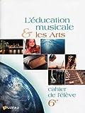 L'éducation musicale et les Arts - 6eme - Cahier de l'élève - Fuzeau