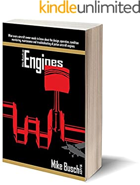 Mike Busch on Engines: What every aircraft owner needs to know about the design, operation, condition monitoring, maintenance and troubleshooting of piston ... Airplane Maintenance and Ownership Book 2)