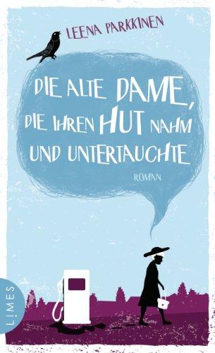 Die alte Dame, die ihren Hut nahm und untertauchte: Roman
