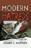 Modern Hatreds: The Symbolic Politics of Ethnic War (Cornell Studies in Security Affairs)
