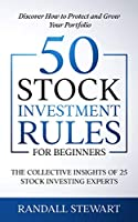 50 Stock Investment Rules for Beginners: The Collective Insights of 25 Stock Investing Experts