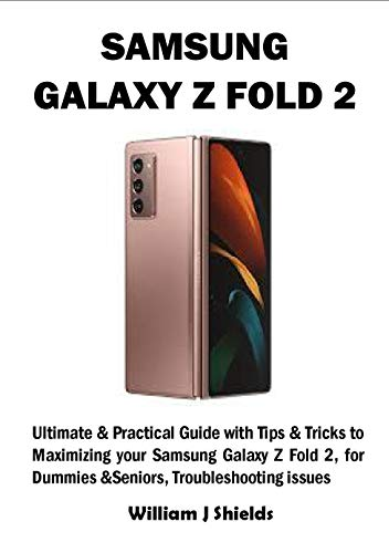 SAMSUNG GALAXY Z FOLD 2: Ultimate & Practical Guide with Tips & Tricks to Maximizing your Samsung Galaxy Z Fold 2, for Dummies &Seniors, Troubleshooting issues (English Edition)