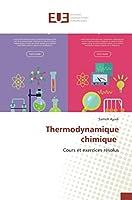 Thermodynamique chimique: Cours et exercices résolus