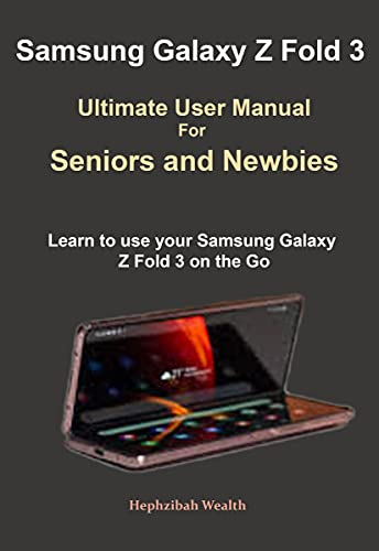 Samsung Galaxy Z Fold 3 Ultimate User Manual For Seniors and Newbies: Learn to use your Samsung Galaxy Z Fold 3 on the Go (English Edition)