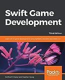 Swift Game Development: Learn iOS 12 game development using SpriteKit, SceneKit and ARKit 2.0, 3rd Edition (English Edition) - Siddharth Shekar