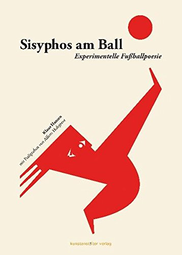 Sisyphos am Ball: Experimentelle Fußballpoesie