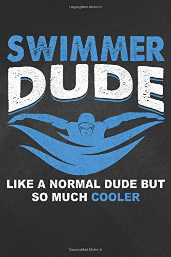 Dude: Funny Swimmer Like Normal But Cooler Cool Gift Notebook, Journal for Writing, Size 6