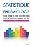 Statistique et épidémiologie - 100 exercices corrigés - Etudiants et professionnels en sciences de la santé