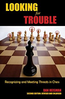 Looking for Trouble: Recognizing and Meeting Threats in Chess by [Dan Heisman]
