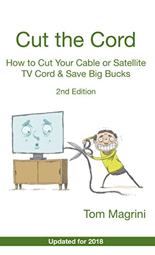 Cut the Cord: How to Cut Your  Cable or Satellite TV Cord  & Save Big Bucks