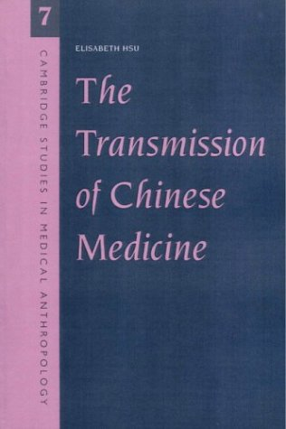 The Transmission of Chinese Medicine (Cambridge Studies in Medical Anthropology, Series Number 7)
