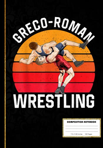 Greco Roman Wrestling Freestyle Composition Notebook: Wrestling Notebook, Composition Book College Wide Ruled, Gift for Wrestler, Coach, fighter. ... ... 120 Pages, 7x10, Soft Cover, Matte Finish