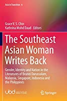 The Southeast Asian Woman Writes Back: Gender, Identity and Nation in the Literatures of Brunei Darussalam, Malaysia, Singapore, Indonesia and the Philippines (Asia in Transition)