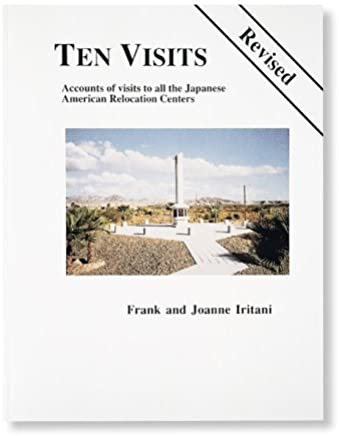 Ten Visits: Accounts of Visits to All the Japanese American Relocation Center...