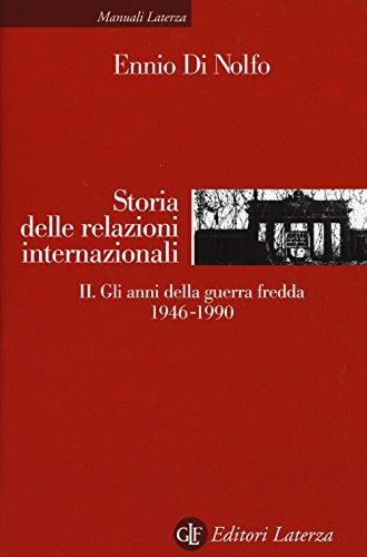 Storia delle relazioni internazionali. Gli anni della guerra fredda 1946-1990 (Vol. 2)