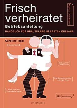 Frisch verheiratet – Betriebsanleitung: Handbuch für Brautpaare im ersten Ehejahr (German Edition) by [Caroline Tiger, Annika Tschöpe]