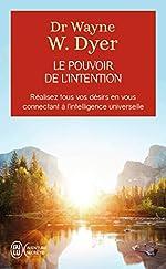 Le pouvoir de l'intention - Apprendre à co-créer le monde à votre façon de Wayne W. Dyer